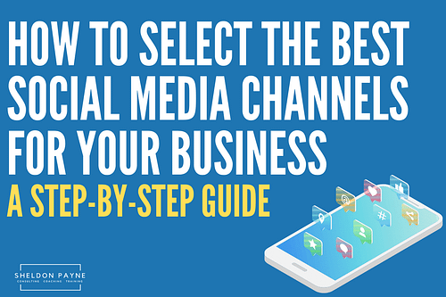 How to Select the Best Social Media Channels for Your Business