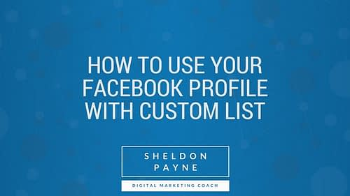 How To Use Your Facebook Profile with Custom List