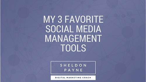 My 3 Favorite Social Media Management Tools