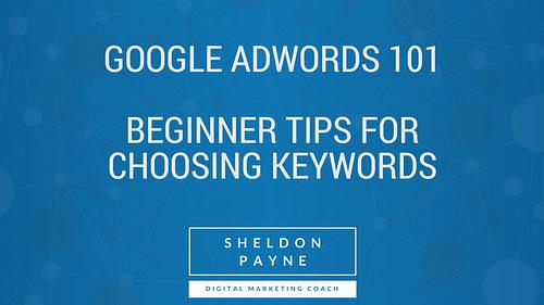 Google AdWords 101 – Part 2: Beginner Tips for Choosing Keywords