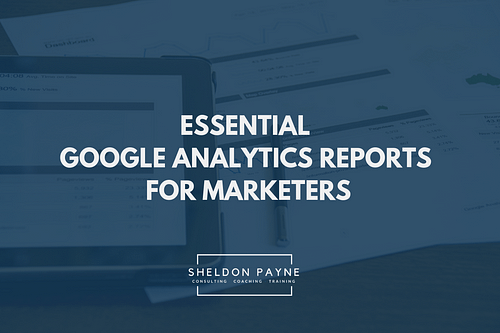 Essential Google Analytics Reports for Marketers