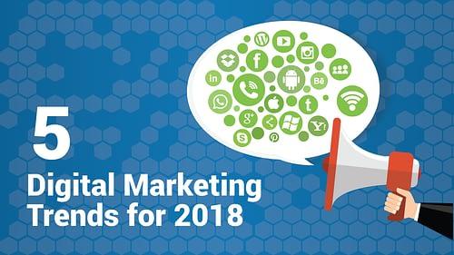 5 Digital Marketing Trends for 2018
