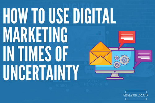 How to Use Digital Marketing in Times of Uncertainty