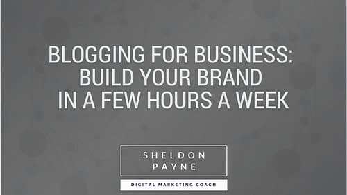 Blogging For Business: Build Your Brand in a Few Hours a Week